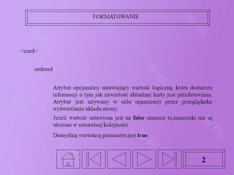 FORMATOWANIE 2 ordered Atrybut opcjonalny ustawiający wartość logiczną, która dostarcza informacji o tym jak zawartość aktualnej karty jest przedstawiana.