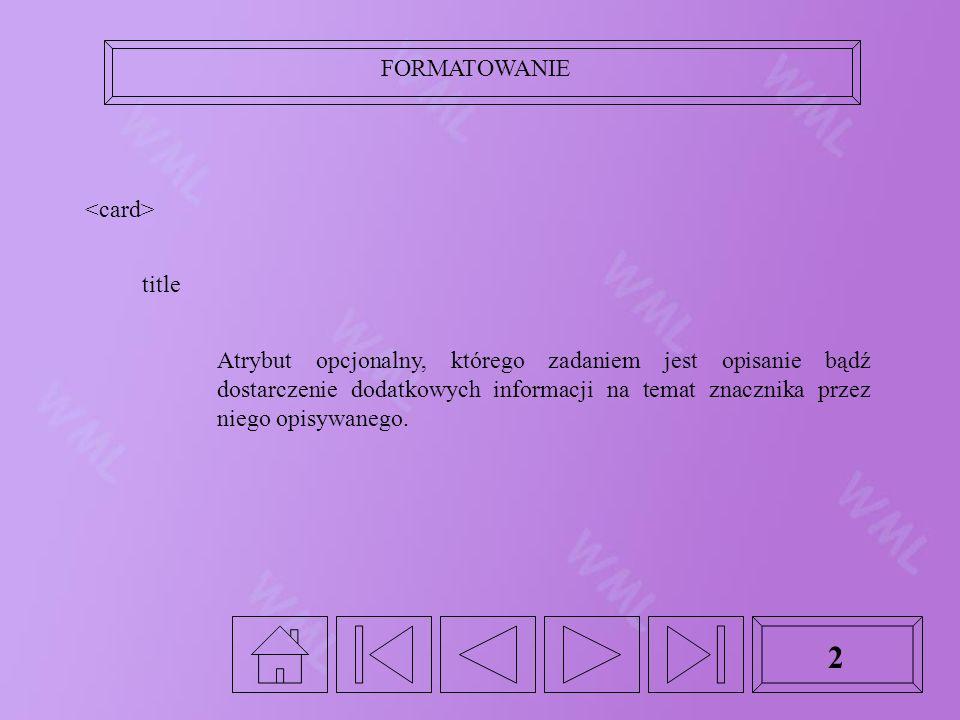 FORMATOWANIE 2 title Atrybut opcjonalny, którego zadaniem jest opisanie bądź dostarczenie dodatkowych informacji na temat znacznika przez niego opisywanego.