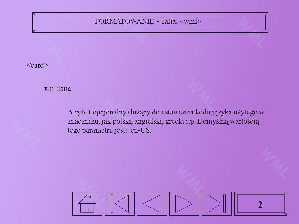 2 xml:lang Atrybut opcjonalny służący do ustawiania kodu języka użytego w znaczniku, jak polski, angielski, grecki itp.