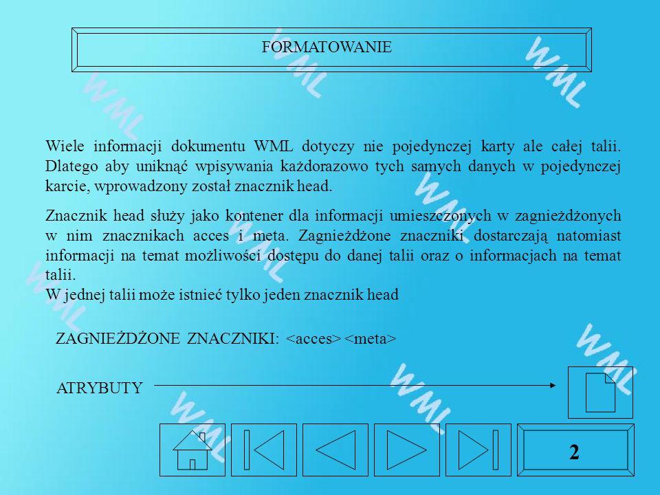 FORMATOWANIE 2 Wiele informacji dokumentu WML dotyczy nie pojedynczej karty ale całej talii.