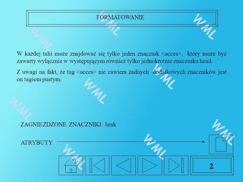 FORMATOWANIE 2 W każdej talii może znajdować się tylko jeden znacznik, który może być zawarty wyłącznie w występującym również tylko jednokrotnie znaczniku head.