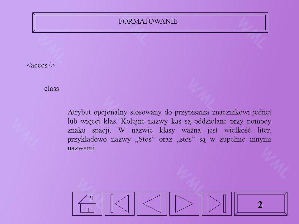FORMATOWANIE 2 class Atrybut opcjonalny stosowany do przypisania znacznikowi jednej lub więcej klas.