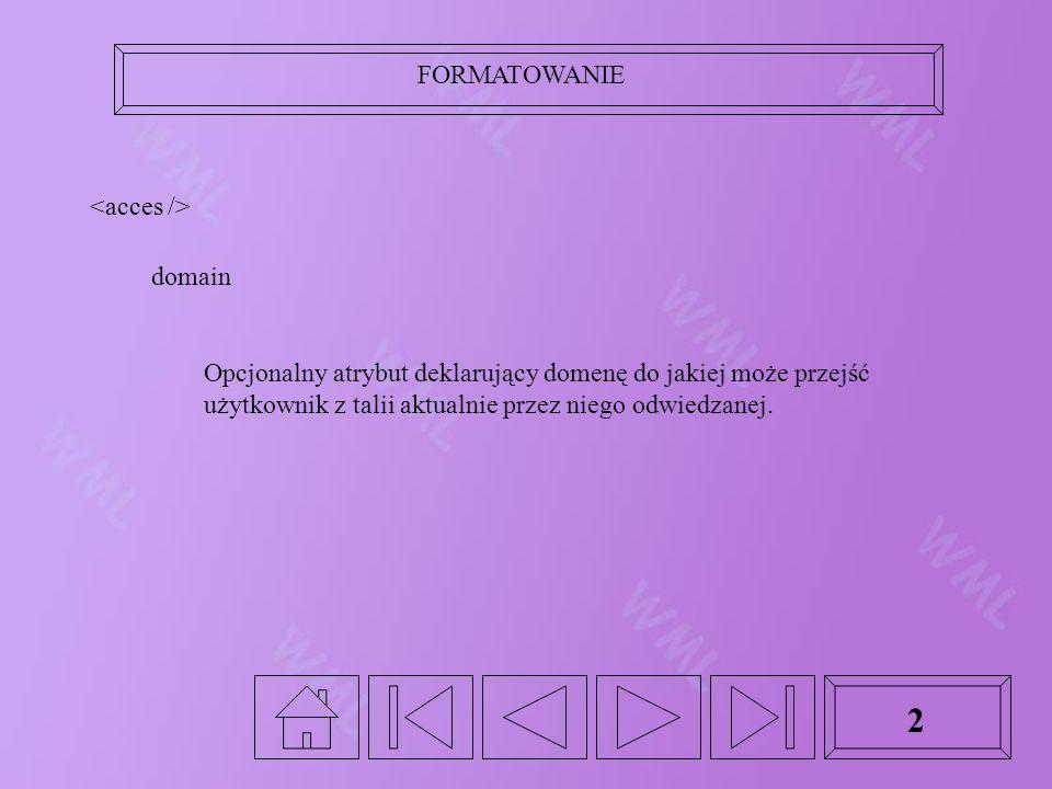 FORMATOWANIE 2 domain Opcjonalny atrybut deklarujący domenę do jakiej może przejść użytkownik z talii aktualnie przez niego odwiedzanej.