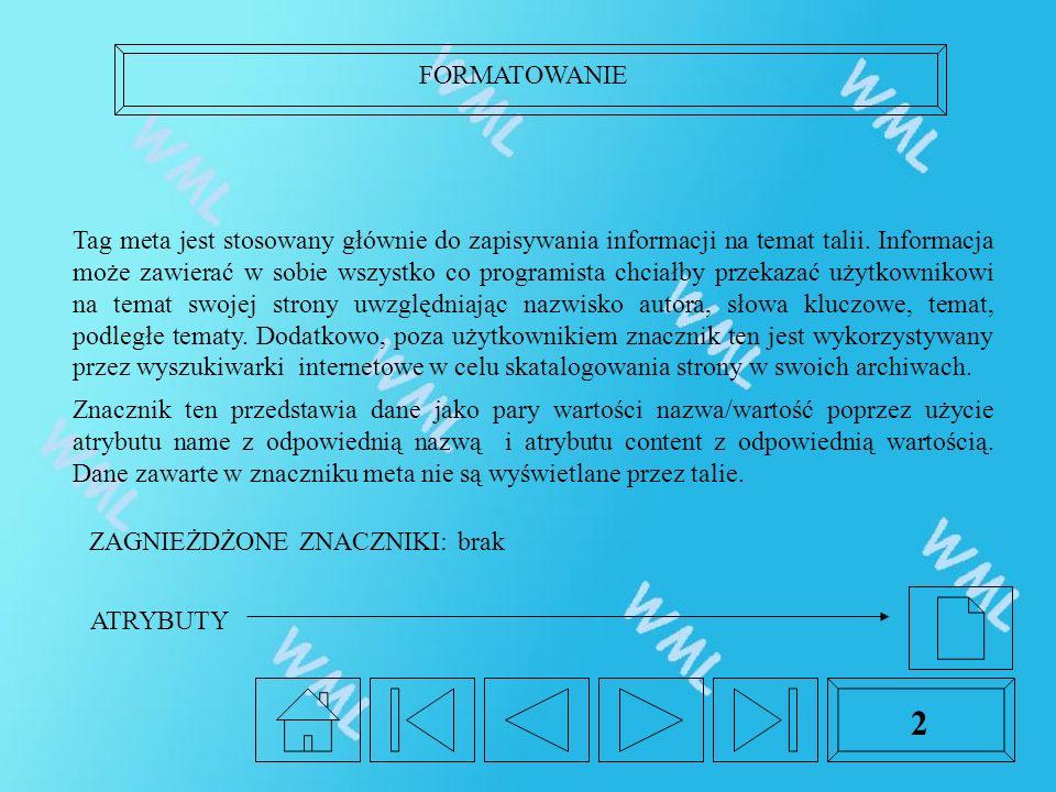 FORMATOWANIE 2 Tag meta jest stosowany głównie do zapisywania informacji na temat talii.