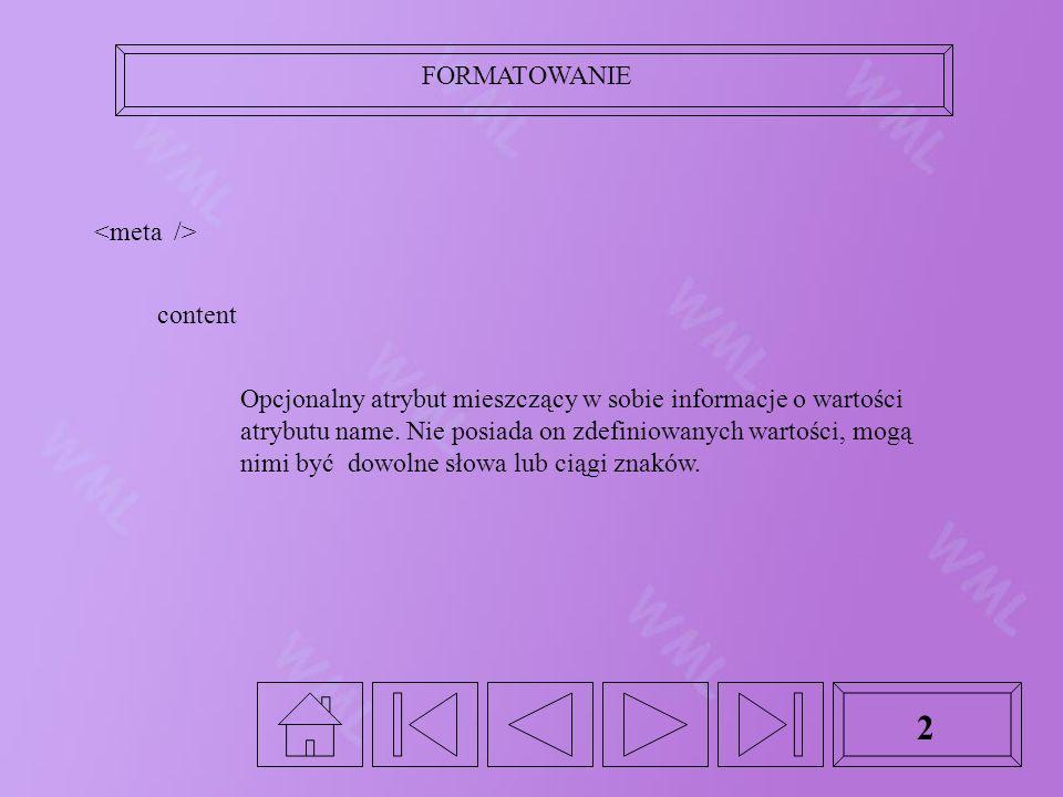 FORMATOWANIE 2 content Opcjonalny atrybut mieszczący w sobie informacje o wartości atrybutu name.