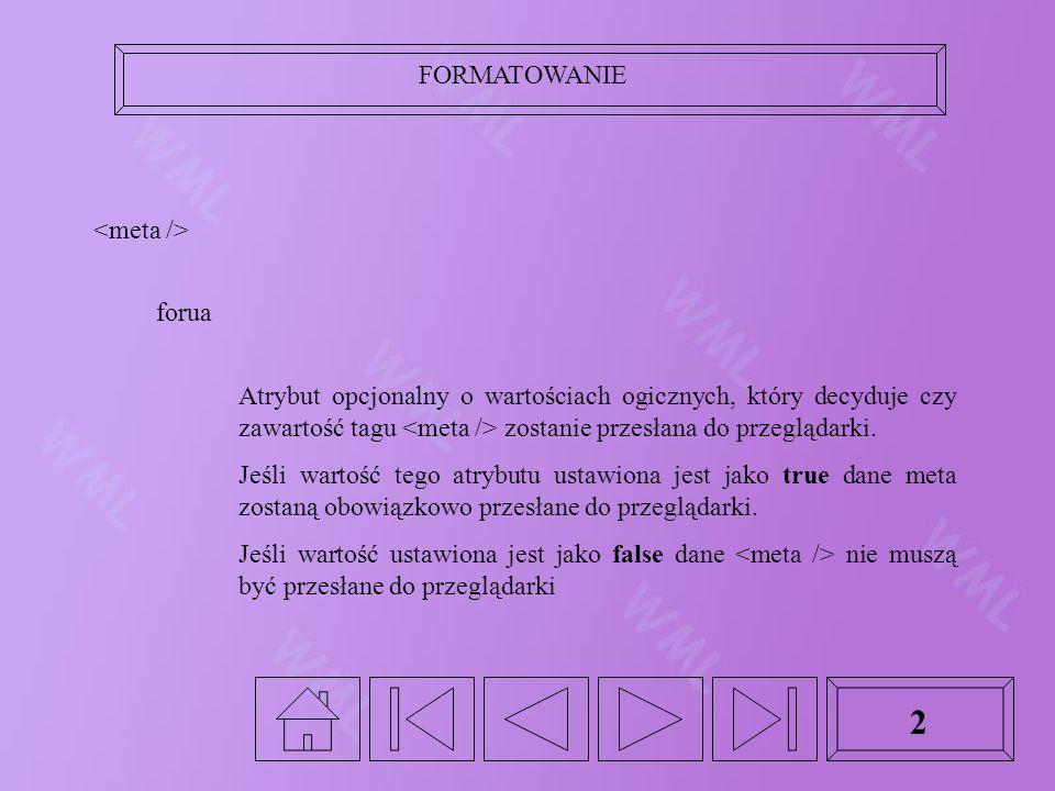 FORMATOWANIE 2 forua Atrybut opcjonalny o wartościach ogicznych, który decyduje czy zawartość tagu zostanie przesłana do przeglądarki.