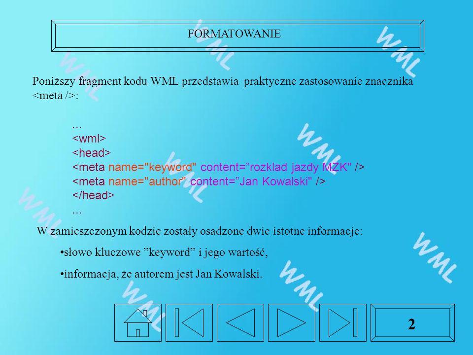 FORMATOWANIE 2 Poniższy fragment kodu WML przedstawia praktyczne zastosowanie znacznika :......