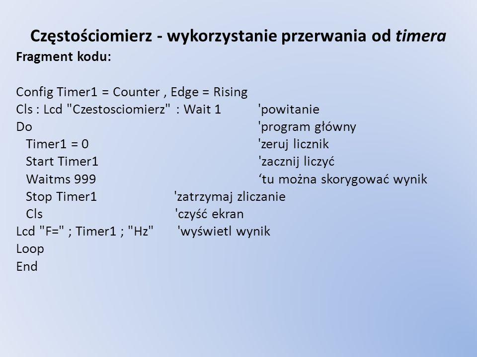 Częstościomierz - wykorzystanie przerwania od timera Fragment kodu: Config Timer1 = Counter, Edge = Rising Cls : Lcd