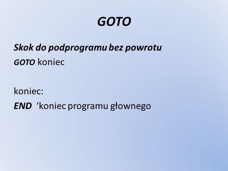 GOSUB Skok do podprogramu z powrotem do miejsca wywołania instrukcji skoku GOSUB etykieta1 etykieta1 : działanie=1 RETURN powrót programu głównego