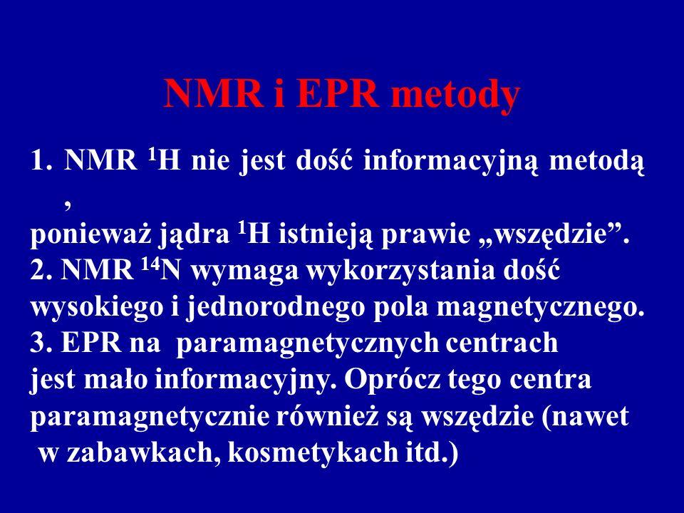 NMR i EPR metody 1.NMR 1 H nie jest dość informacyjną metodą, ponieważ jądra 1 H istnieją prawie wszędzie.
