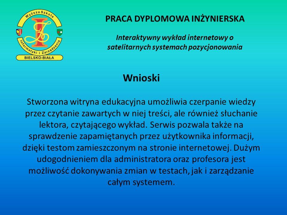 PRACA DYPLOMOWA INŻYNIERSKA Interaktywny wykład internetowy o satelitarnych systemach pozycjonowania Wnioski Stworzona witryna edukacyjna umożliwia cz