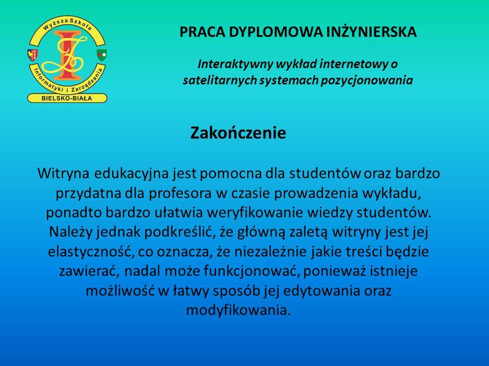 PRACA DYPLOMOWA INŻYNIERSKA Interaktywny wykład internetowy o satelitarnych systemach pozycjonowania Zakończenie Witryna edukacyjna jest pomocna dla s
