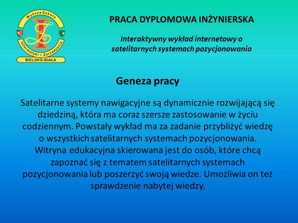 PRACA DYPLOMOWA INŻYNIERSKA Interaktywny wykład internetowy o satelitarnych systemach pozycjonowania Teza pracy Przy użyciu współczesnych narzędzi informatycznych, takich jak: różnego typu metod programowania stron (np.