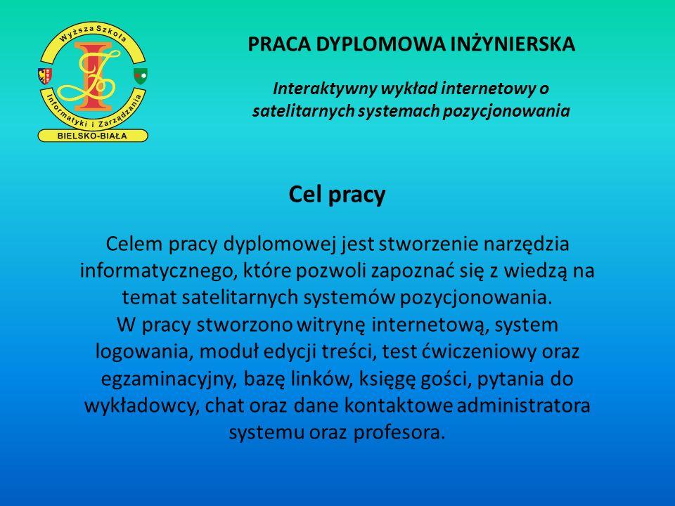 PRACA DYPLOMOWA INŻYNIERSKA Interaktywny wykład internetowy o satelitarnych systemach pozycjonowania Cel pracy Celem pracy dyplomowej jest stworzenie