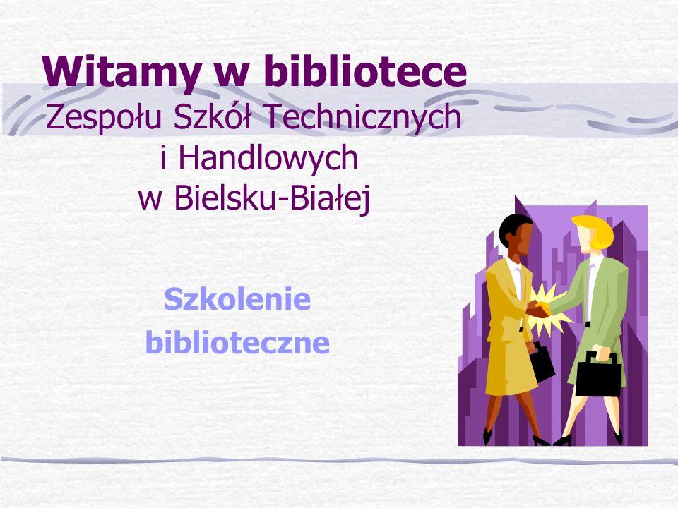Witamy w bibliotece Zespołu Szkół Technicznych i Handlowych w Bielsku-Białej Szkolenie biblioteczne