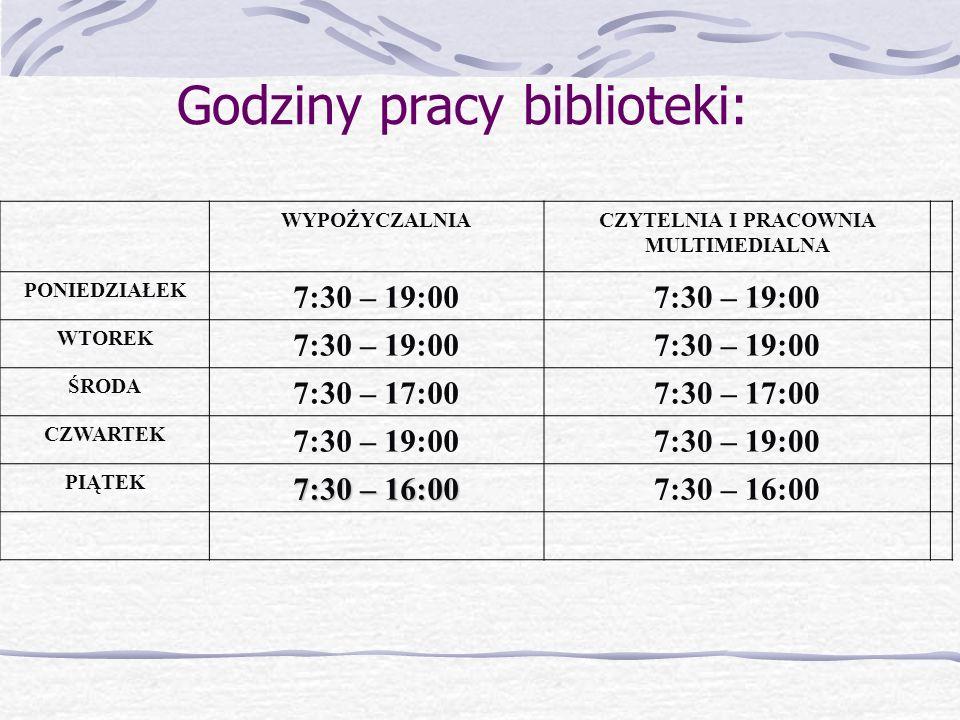 WYPOŻYCZALNIACZYTELNIA I PRACOWNIA MULTIMEDIALNA PONIEDZIAŁEK 7:30 – 19:00 WTOREK 7:30 – 19:00 ŚRODA 7:30 – 17:00 CZWARTEK 7:30 – 19:00 PIĄTEK 7:30 – 16:00 Godziny pracy biblioteki: