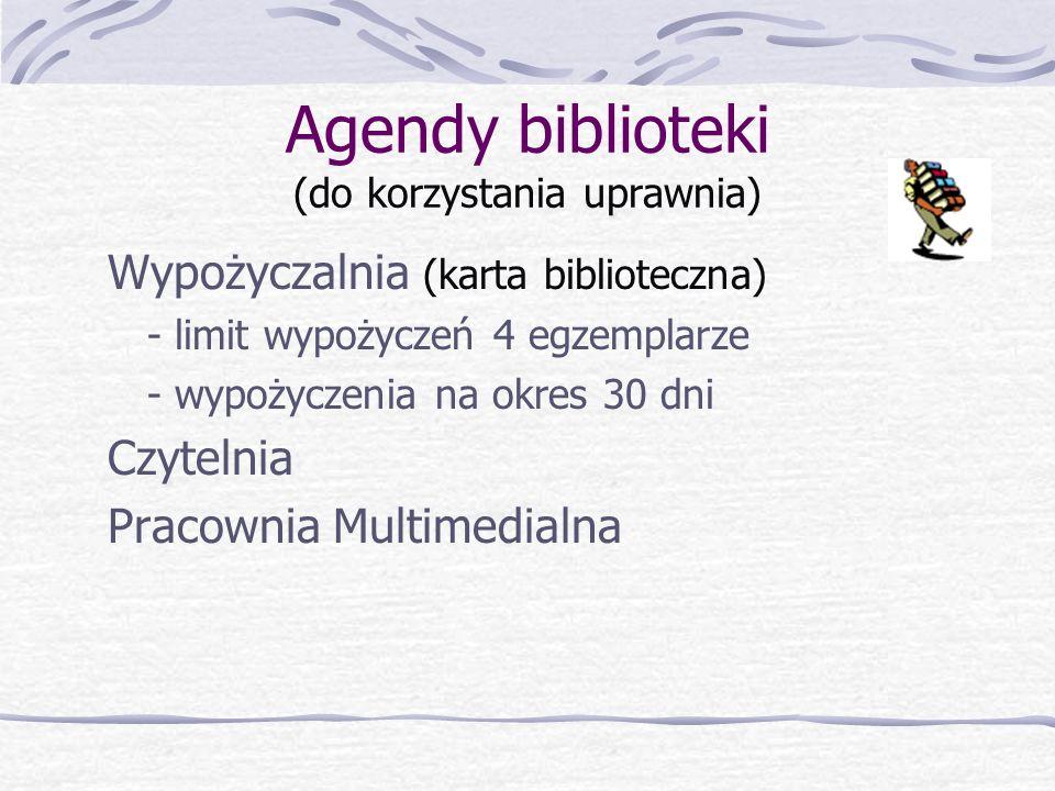 Agendy biblioteki (do korzystania uprawnia) Wypożyczalnia (karta biblioteczna) - limit wypożyczeń 4 egzemplarze - wypożyczenia na okres 30 dni Czytelnia Pracownia Multimedialna