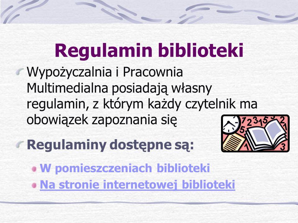 Regulamin biblioteki Wypożyczalnia i Pracownia Multimedialna posiadają własny regulamin, z którym każdy czytelnik ma obowiązek zapoznania się Regulaminy dostępne są: W pomieszczeniach biblioteki Na stronie internetowej biblioteki