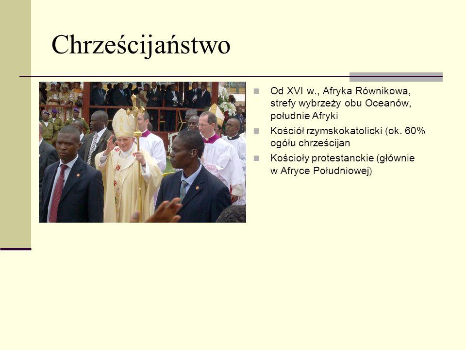 Chrześcijaństwo Od XVI w., Afryka Równikowa, strefy wybrzeży obu Oceanów, południe Afryki Kościół rzymskokatolicki (ok. 60% ogółu chrześcijan Kościoły