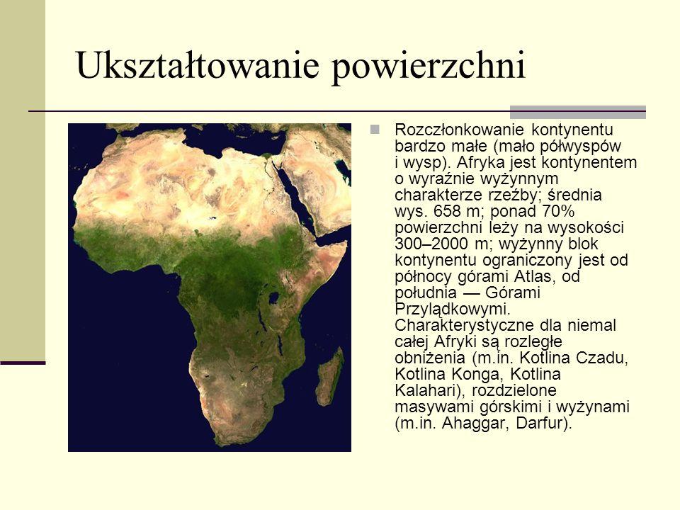 Ukształtowanie powierzchni Rozczłonkowanie kontynentu bardzo małe (mało półwyspów i wysp). Afryka jest kontynentem o wyraźnie wyżynnym charakterze rze