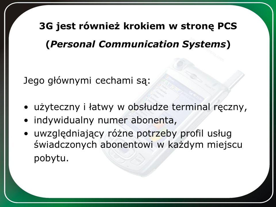 3G jest również krokiem w stronę PCS (Personal Communication Systems) Jego głównymi cechami są: użyteczny i łatwy w obsłudze terminal ręczny, indywidu