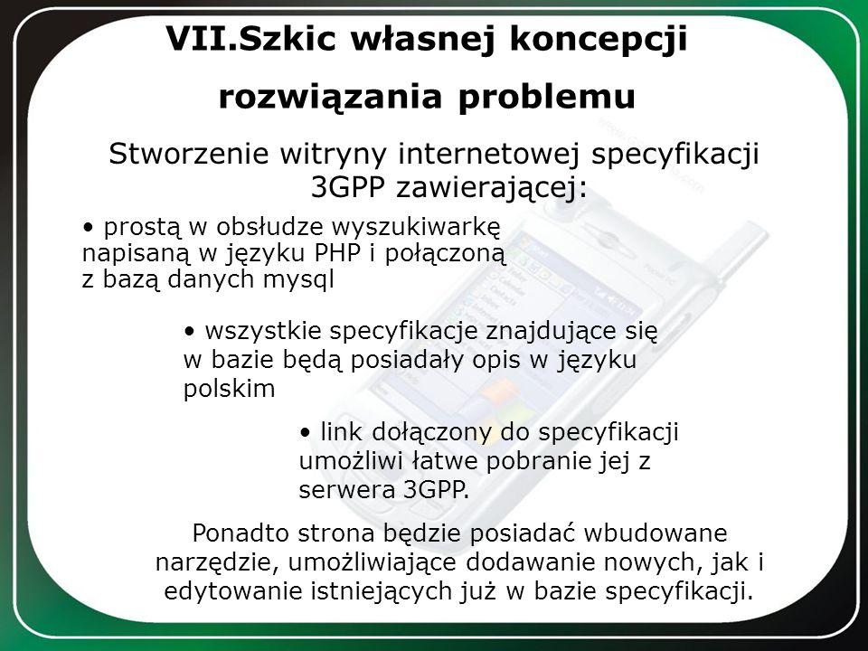 VII.Szkic własnej koncepcji rozwiązania problemu Stworzenie witryny internetowej specyfikacji 3GPP zawierającej: prostą w obsłudze wyszukiwarkę napisa
