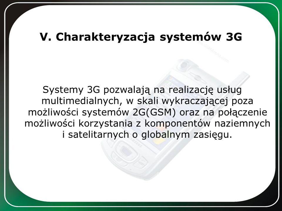 V. Charakteryzacja systemów 3G Systemy 3G pozwalają na realizację usług multimedialnych, w skali wykraczającej poza możliwości systemów 2G(GSM) oraz n
