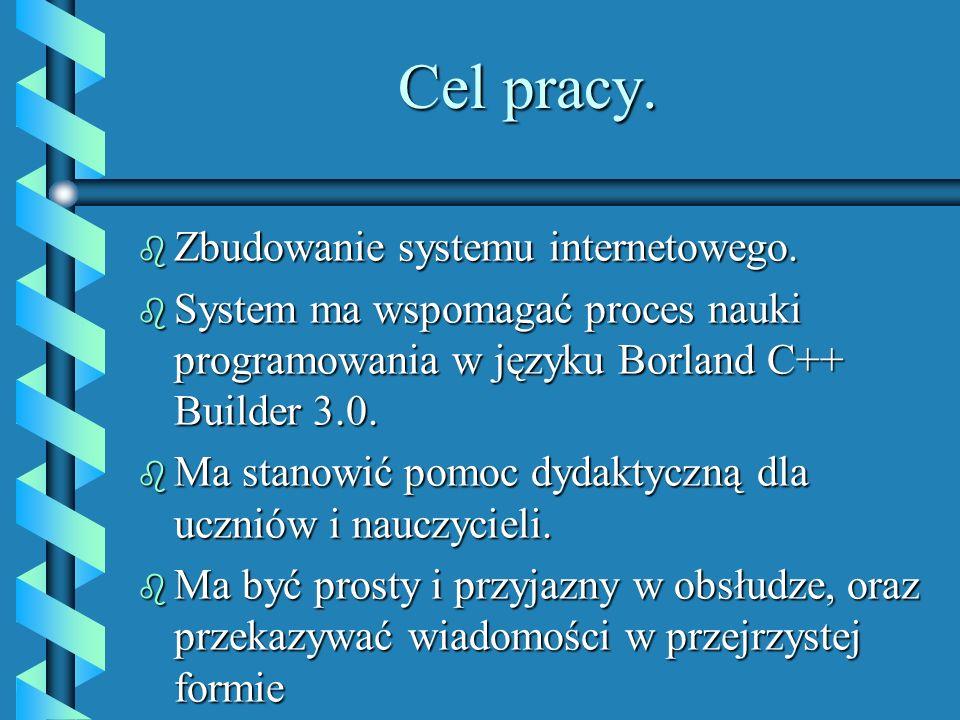Internetowy System Edukacyjny wspomagający naukę programowania w języku Borlad C++ Builder 3.0 Autor : Michał Gwiazda Promotor : prof. zw. dr hab inż.