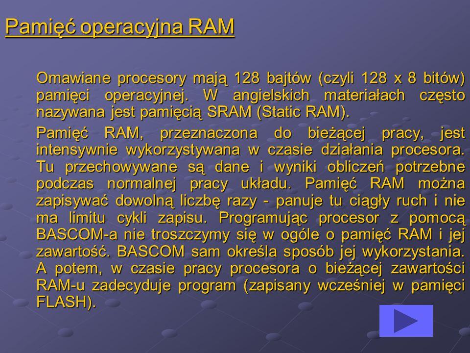 Pamięć operacyjna RAM Omawiane procesory mają 128 bajtów (czyli 128 x 8 bitów) pamięci operacyjnej.