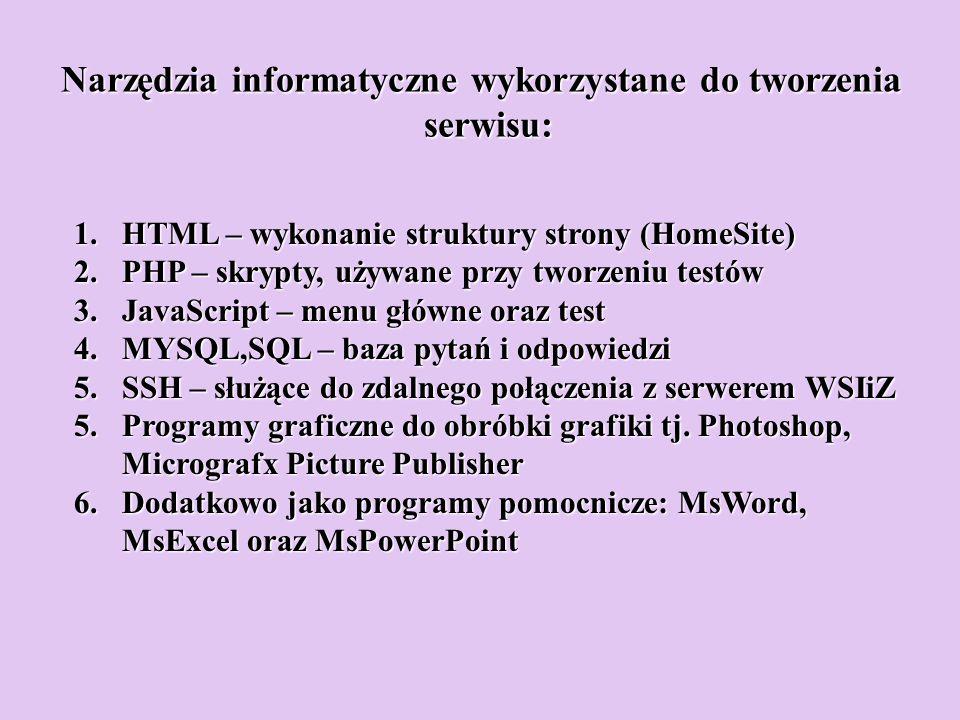 Narzędzia informatyczne wykorzystane do tworzenia serwisu: 1.HTML – wykonanie struktury strony (HomeSite) 2.PHP – skrypty, używane przy tworzeniu test