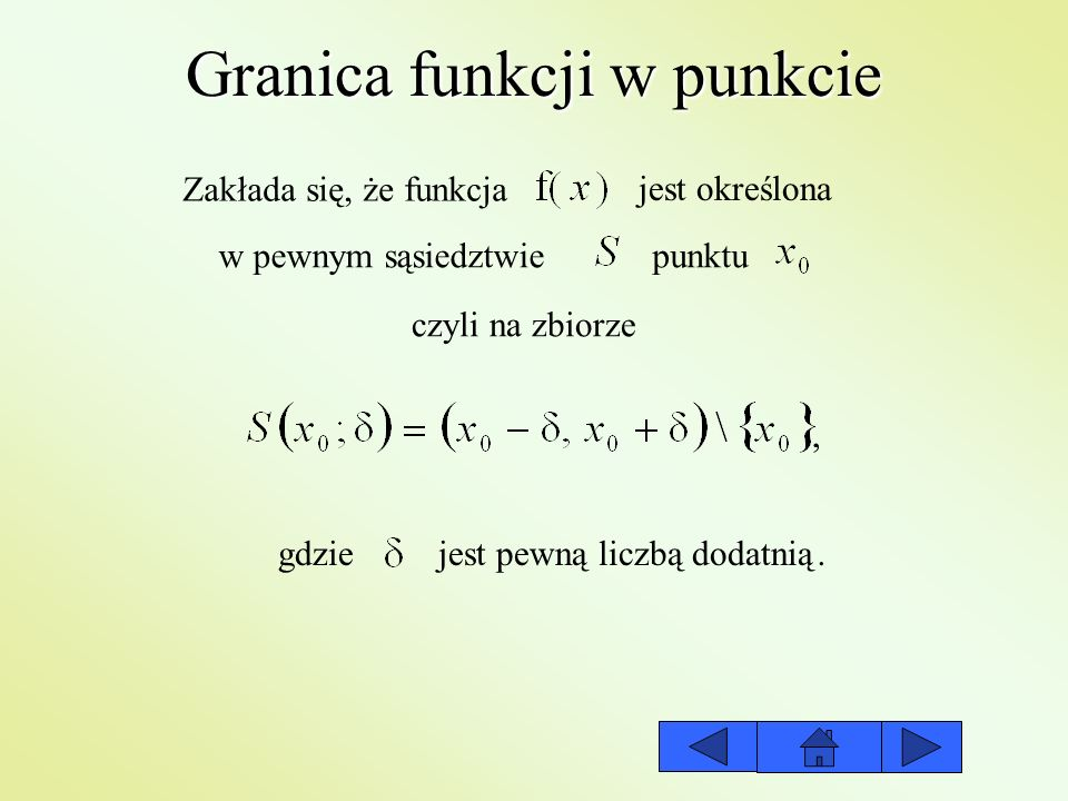Granica funkcji w punkcie - wg Heinego Definicja wg Heinego: Liczbę g nazywa się granicą funkcji jeżeli dla każdego ciągu ciąg wartości funkcji.
