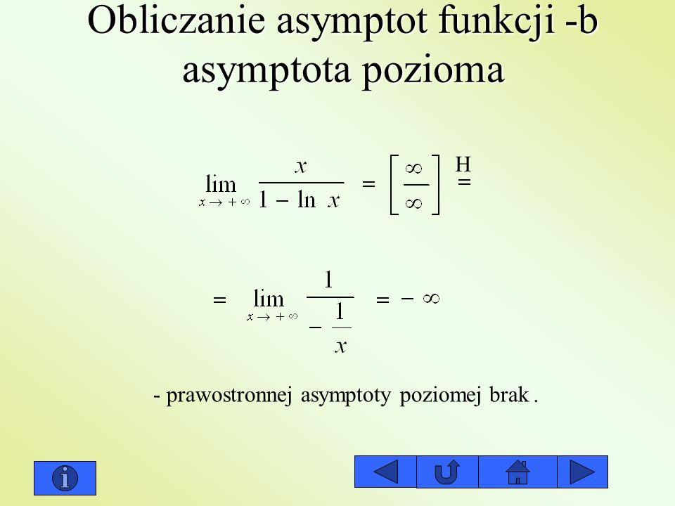 Obliczanie asymptot funkcji -b asymptota pozioma - prawostronnej asymptoty poziomej brak. H