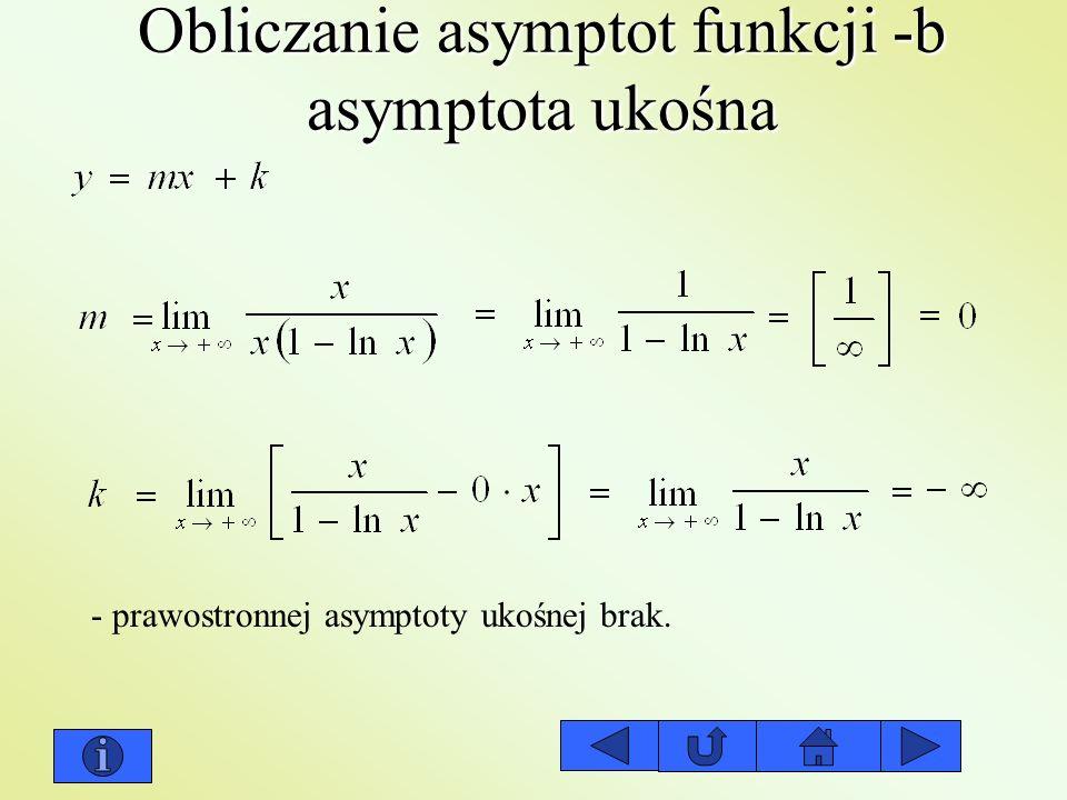 Obliczanie asymptot funkcji -b asymptota ukośna - prawostronnej asymptoty ukośnej brak.