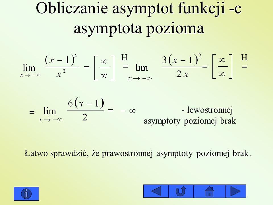Obliczanie asymptot funkcji -c asymptota pozioma - lewostronnej asymptoty poziomej brak Łatwo sprawdzić, że prawostronnej asymptoty poziomej brak. HH
