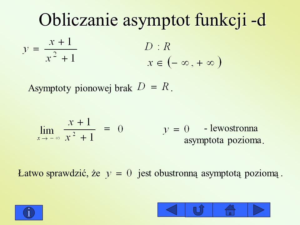 Obliczanie asymptot funkcji -d Asymptoty pionowej brak Łatwo sprawdzić, że jest obustronną asymptotą poziomą.. - lewostronna asymptota pozioma.