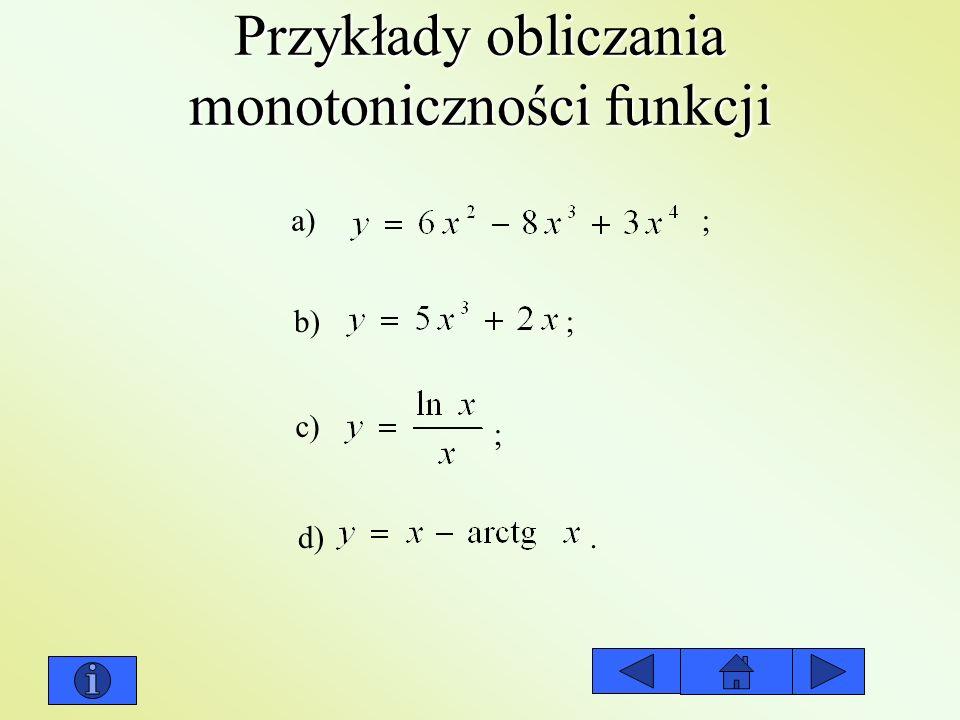 Przykłady obliczania monotoniczności funkcji a) b) c) d) ; ; ;.