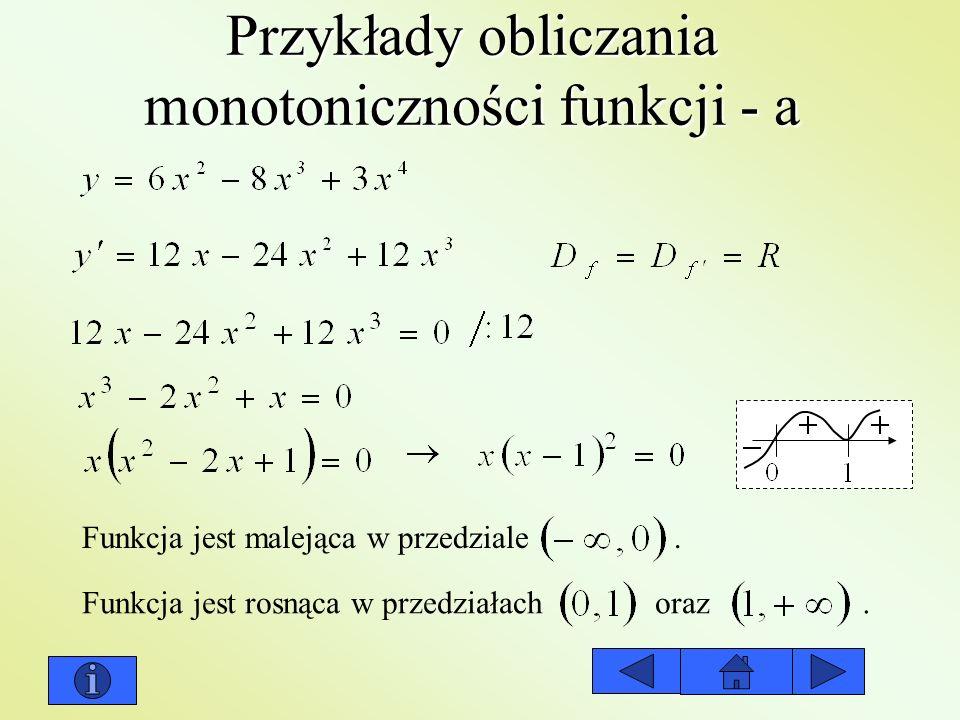 Przykłady obliczania monotoniczności funkcji - a Funkcja jest malejąca w przedziale. Funkcja jest rosnąca w przedziałach oraz.