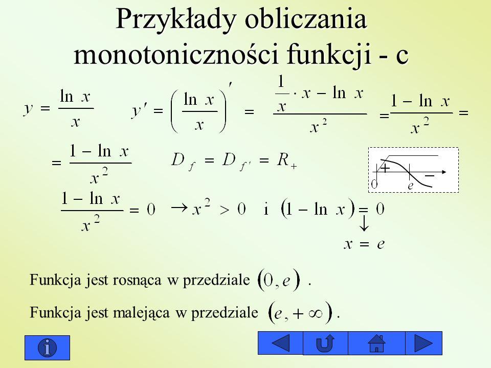 Przykłady obliczania monotoniczności funkcji - c Funkcja jest rosnąca w przedziale. Funkcja jest malejąca w przedziale.