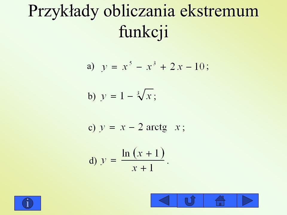 Przykłady obliczania ekstremum funkcji a) b) c) d) ; ; ;.