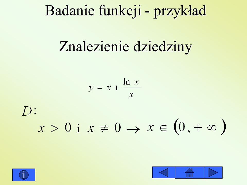 Badanie funkcji - przykład Znalezienie dziedziny : i