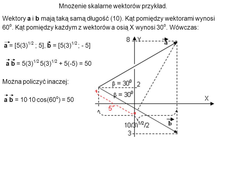 Mnożenie skalarne wektorów przykład. Wektory a i b mają taką samą długość (10). Kąt pomiędzy wektorami wynosi 60 o. Kąt pomiędzy każdym z wektorów a o