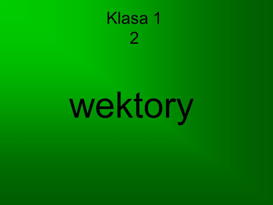 Klasa 1 2 wektory