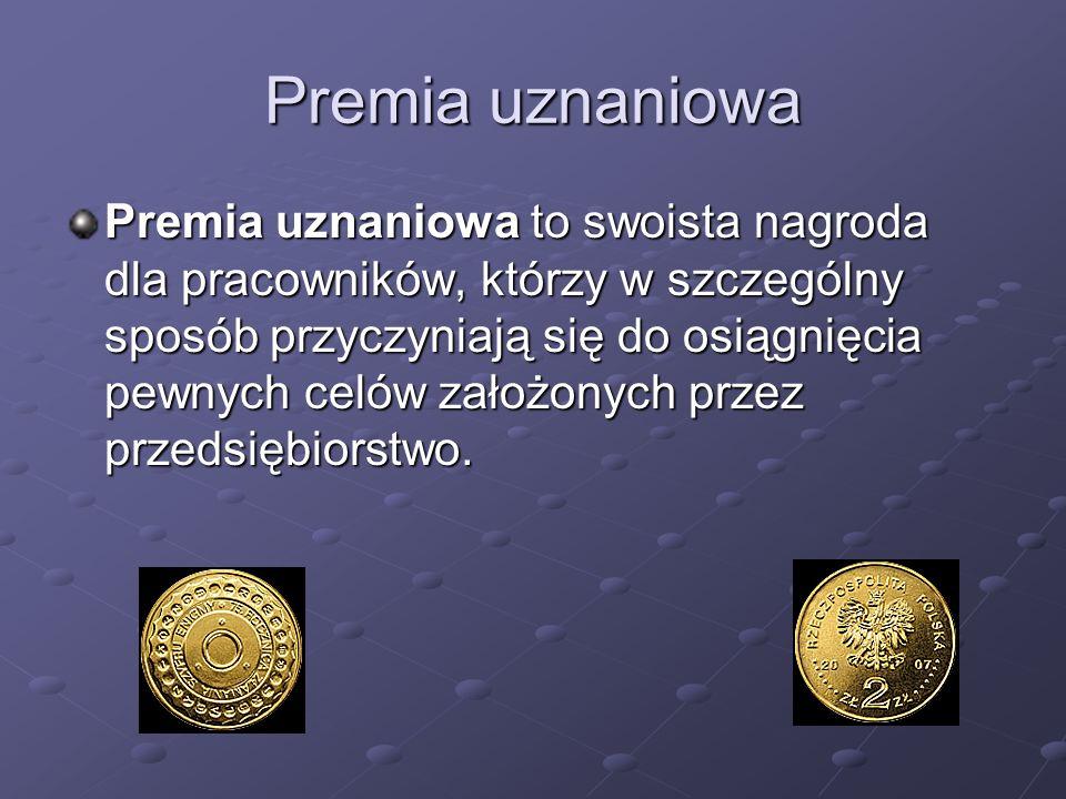 Premia uznaniowa Premia uznaniowa to swoista nagroda dla pracowników, którzy w szczególny sposób przyczyniają się do osiągnięcia pewnych celów założon