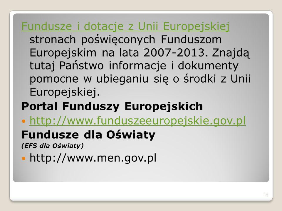 Fundusze i dotacje z Unii Europejskiej Fundusze i dotacje z Unii Europejskiej stronach poświęconych Funduszom Europejskim na lata 2007-2013. Znajdą tu