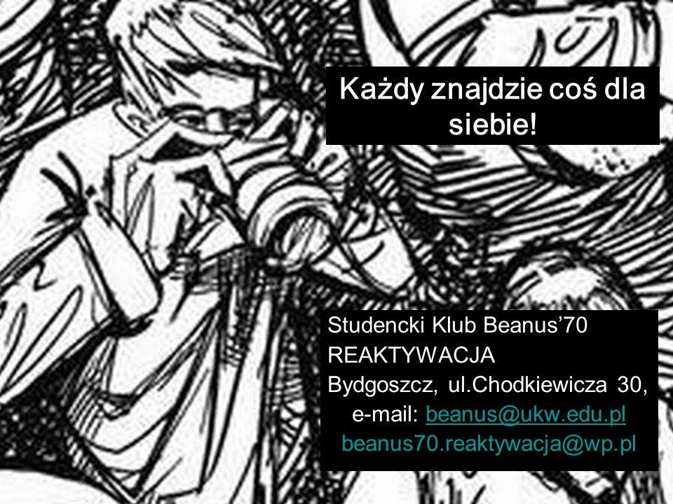 Studencki Klub Beanus70 REAKTYWACJA Bydgoszcz, ul.Chodkiewicza 30, e-mail: beanus@ukw.edu.plbeanus@ukw.edu.pl beanus70.reaktywacja@wp.pl Każdy znajdzi