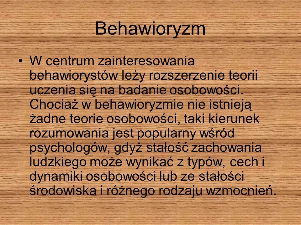 Behawioryzm W centrum zainteresowania behawiorystów leży rozszerzenie teorii uczenia się na badanie osobowości. Chociaż w behawioryzmie nie istnieją ż