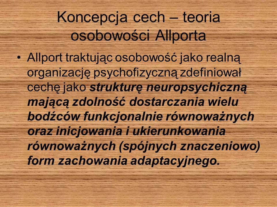Koncepcja cech – teoria osobowości Allporta Allport traktując osobowość jako realną organizację psychofizyczną zdefiniował cechę jako strukturę neurop