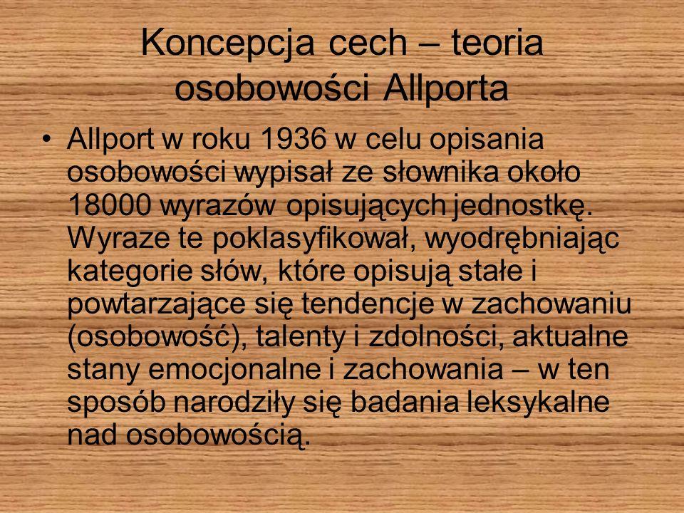Koncepcja cech – teoria osobowości Allporta Allport w roku 1936 w celu opisania osobowości wypisał ze słownika około 18000 wyrazów opisujących jednost