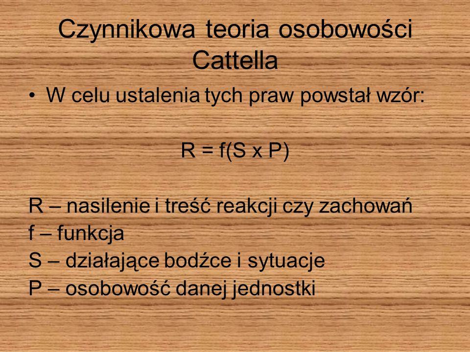 Czynnikowa teoria osobowości Cattella W celu ustalenia tych praw powstał wzór: R = f(S x P) R – nasilenie i treść reakcji czy zachowań f – funkcja S –