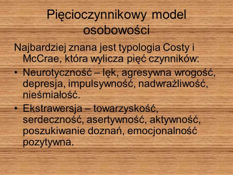 Pięcioczynnikowy model osobowości Najbardziej znana jest typologia Costy i McCrae, która wylicza pięć czynników: Neurotyczność – lęk, agresywna wrogoś